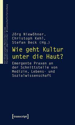 Wie geht Kultur unter die Haut? von Beck,  Stefan, Kehl,  Christoph, Niewöhner,  Jörg