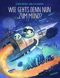 Wie gehts denn nun zum Mond? von Guarisco,  Anna-Lea, Walder,  Claudia