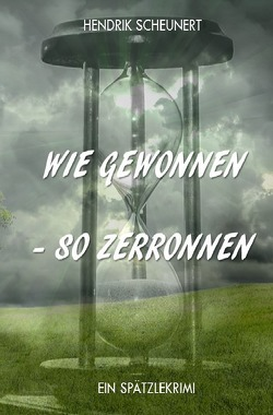 Wie gewonnen – so zerronnen von Scheunert,  Hendrik