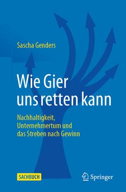 Wie Gier uns retten kann von Genders,  Sascha