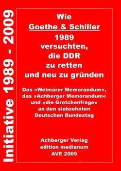 Wie Goethe & Schiller 1989 versuchten, die DDR zu retten und neu zu gründen von Heidt,  Wilfried