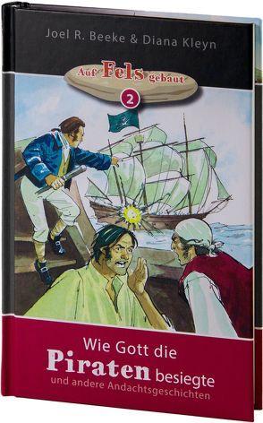 Wie Gott die Piraten besiegte von Beeke,  Joel R., Kleyn,  Diana, Schmitsdorf,  Joachim