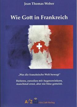 Wie Gott in Frankreich von Weber,  Jean Thomas