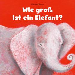 Wie groß ist ein Elefant? von Bossú,  Rossana, Kiesel,  TextDoc