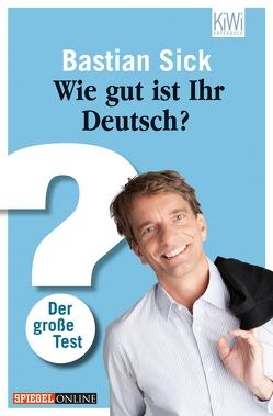 Wie gut ist Ihr Deutsch? von Sick,  Bastian