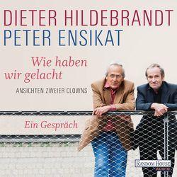 Wie haben wir gelacht von Ensikat,  Peter, Hildebrandt,  Dieter