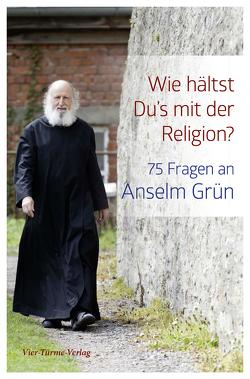 Wie hälst Du's mit der Religion? von Grün,  Anselm, Nonhoff,  Winfried