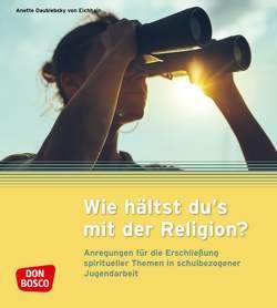 Wie hältst du's mit der Religion? von (JPI),  Jugendpastoralinstitut, Daublebsky von Eichhain,  Anette, Jugendarbeit,  Studienzentrum für ev.