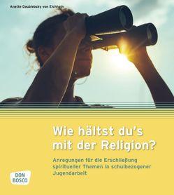 Wie hältst du's mit der Religion? – eBook von (JPI),  Jugendpastoralinstitut, Daublebsky von Eichhain,  Anette, Jugendarbeit,  Studienzentrum für ev.