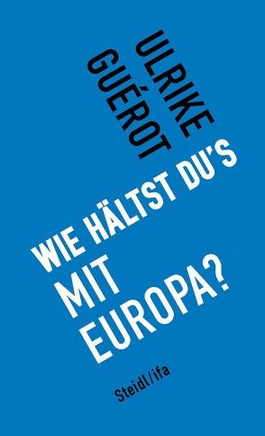 Wie hältst du's mit Europa? von Guérot,  Ulrike