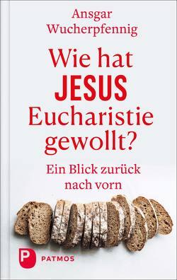 Wie hat Jesus Eucharistie gewollt? von Wucherpfennig,  Ansgar