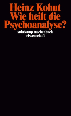 Wie heilt die Psychoanalyse? von Goldberg,  Arnold, Kohut,  Elizabeth, Kohut,  Heinz, vom Scheidt,  Elke