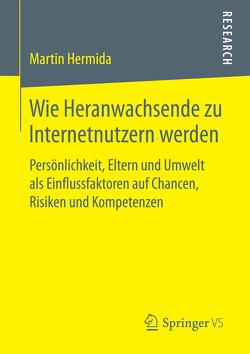 Wie Heranwachsende zu Internetnutzern werden von Hermida,  Martin