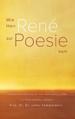 Wie Herr René zur Poesie kam von Schmid,  Martin, Semmelwein,  Lukas