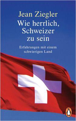 Wie herrlich, Schweizer zu sein von Ziegler,  Jean