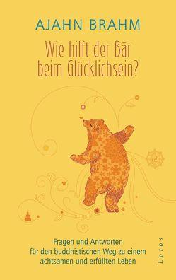 Wie hilft der Bär beim Glücklichsein? von Brahm,  Ajahn, Weingart,  Karin