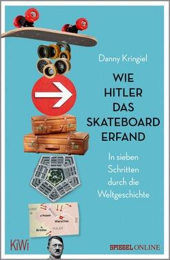 Wie Hitler das Skateboard erfand von Kringiel,  Danny