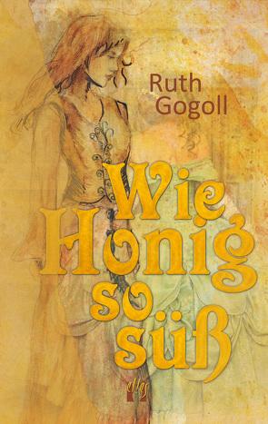 Wie Honig so süß von Gogoll,  Ruth