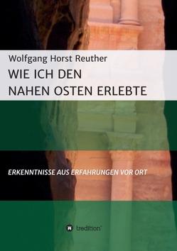Wie ich den Nahen Osten erlebte von Reuther,  Wolfgang Horst