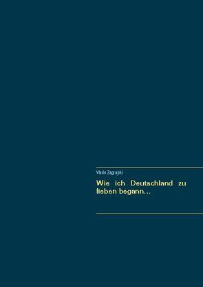 Wie ich Deutschland zu lieben begann… von Zagrajski,  Vlado