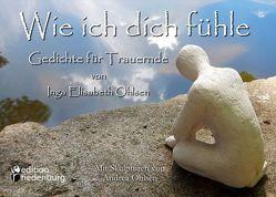 Wie ich dich fühle – Gedichte für Trauernde. Mit Skulpturen von Andrea Ohlsen. von Ohlsen,  Inga Elisabeth