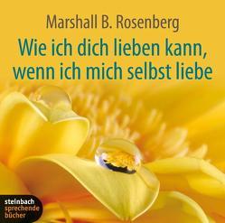Wie ich dich lieben kann, wenn ich mich selbst liebe von Dillo,  Dr. Michael, Rosenberg,  Marshall B.