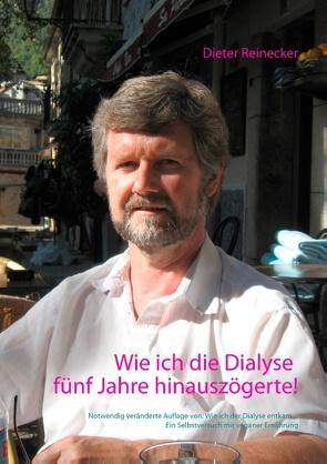 Wie ich die Dialyse fünf Jahre hinauszögerte! von Reinecker,  Beate, Reinecker,  Dieter