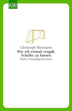 Wie ich einmal vergaß, Schalke zu hassen von Biermann,  Christoph