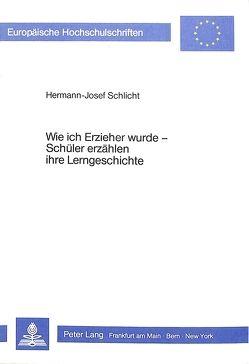 Wie ich Erzieher wurde – Schüler erzählen ihre Lerngeschichte von Schlicht,  Hermann-Josef