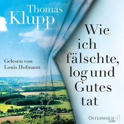 Wie ich fälschte, log und Gutes tat von Hofmann,  Louis, Klupp,  Thomas