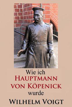 Wie ich Hauptmann von Köpenick wurde von Voigt,  Wilhelm