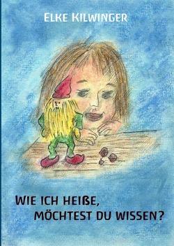 Wie ich heiße, möchtest du wissen? von Kilwinger,  Armin, Kilwinger,  Elke