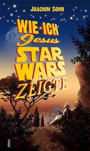 Wie ich Jesus Star Wars zeigte von Sohn,  Joachim