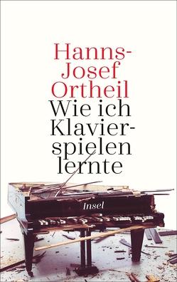 Wie ich Klavierspielen lernte von Ortheil,  Hanns-Josef