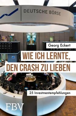 Wie ich lernte, den Crash zu lieben von Eckert,  Georg