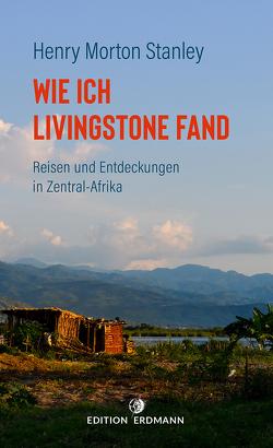 Wie ich Livingstone fand von Stanley,  Henry Morton
