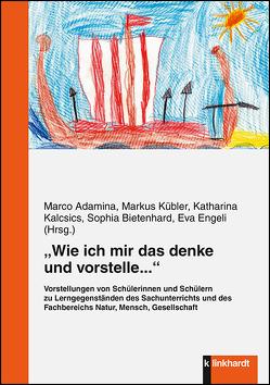 """""""Wie ich mir das denke und vorstelle…"""" von Adamina,  Marco, Bietenhard,  Sophia, Engeli,  Eva, Kalcsics,  Katharina, Kübler,  Markus"""
