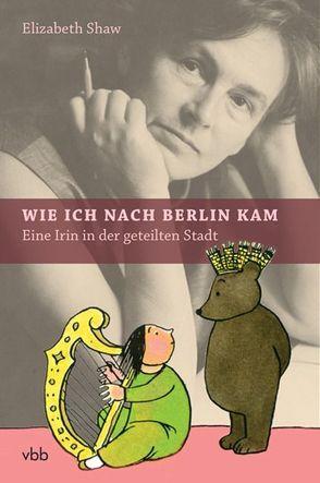 Wie ich nach Berlin kam von de Bruyn,  Wolfgang, Schneider,  Anne, Shaw,  Elizabeth