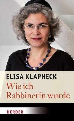 Wie ich Rabbinerin wurde von Klapheck,  Elisa