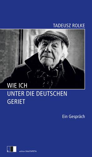 Wie ich unter die Deutschen geriet von Grygiel,  Marek, Rolke,  Tadeusz, Rostek,  Andreas