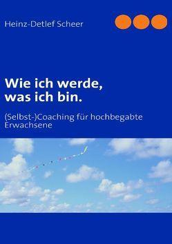 Wie ich werde, was ich bin. von Scheer,  Heinz-Detlef