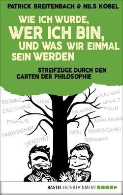 Wie ich wurde, wer ich bin, und was wir einmal sein werden von Breitenbach,  Patrick, Köbel,  Nils