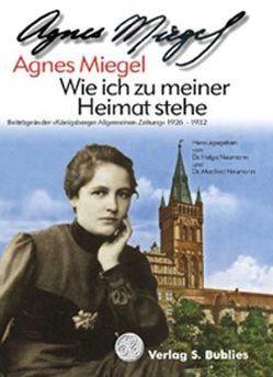 Wie ich zu meiner Heimat stehe von Miegel,  Agnes, Neumann,  Helga, Neumann,  Manfred