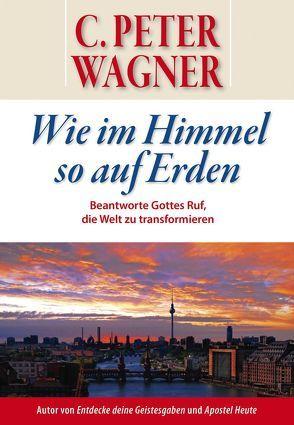 Wie im Himmel so auf Erden von Wagner,  C Peter