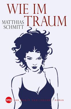 Wie im Traum von Schmitt,  Matthias