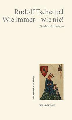Wie immer – wie nie! von Tscherpel,  Gertrud, Tscherpel,  Rudolf