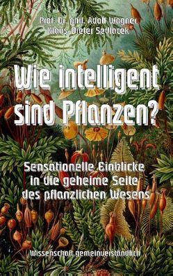 Wie intelligent sind Pflanzen? von Sedlacek,  Klaus-Dieter, Wagner,  Adolf