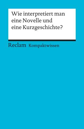 Wie interpretiert man eine Novelle und eine Kurzgeschichte? von Gelfert,  Hans-Dieter