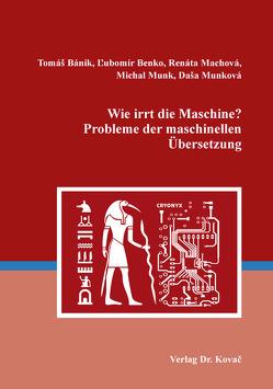 Wie irrt die Maschine? Probleme der maschinellen Übersetzung von Bánik,  Tomáš, Benko,  Ľubomír, Machová,  Renáta, Munk,  Michal, Munková,  Daša