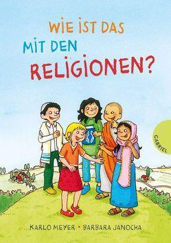 Wie ist das mit den Religionen? von Janocha,  Barbara, Meyer,  Karlo, Reckers,  Sandra